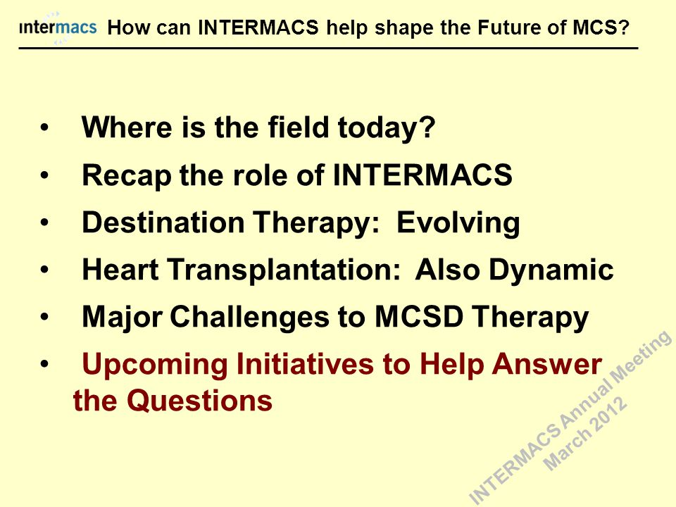 How can INTERMACS help shape the Future of MCS. Where is the field today.