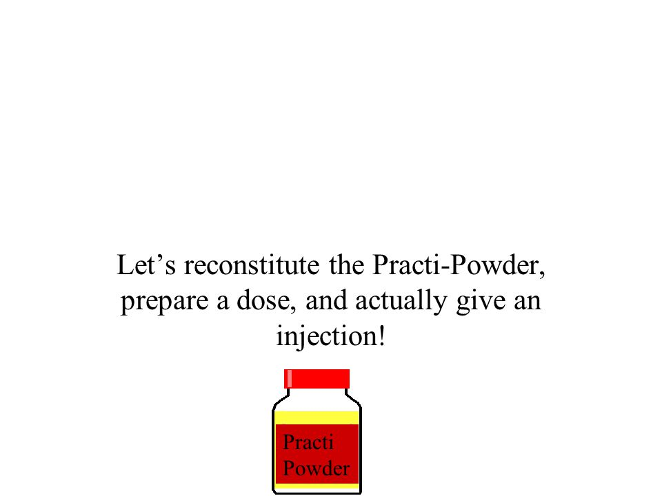 Let's reconstitute the Practi-Powder, prepare a dose, and actually give an injection! Practi Powder