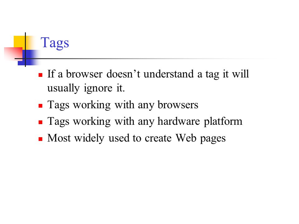Tags If a browser doesn't understand a tag it will usually ignore it.