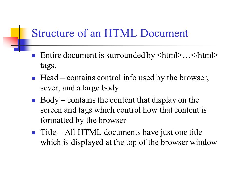 Structure of an HTML Document Entire document is surrounded by … tags.