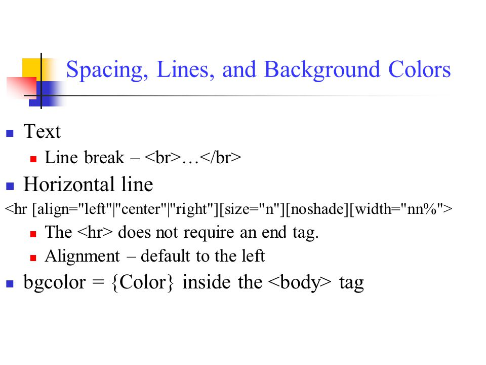 Spacing, Lines, and Background Colors Text Line break – … Horizontal line The does not require an end tag.