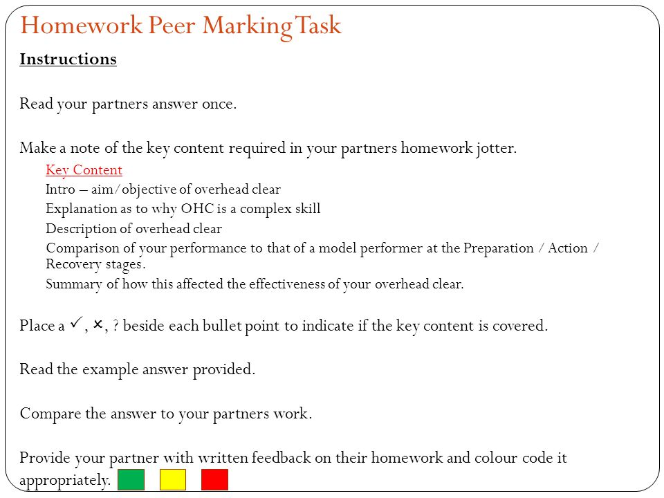 Homework Peer Marking Task Instructions Read your partners answer once. Make a note of the key content required in your partners homework jotter. Key