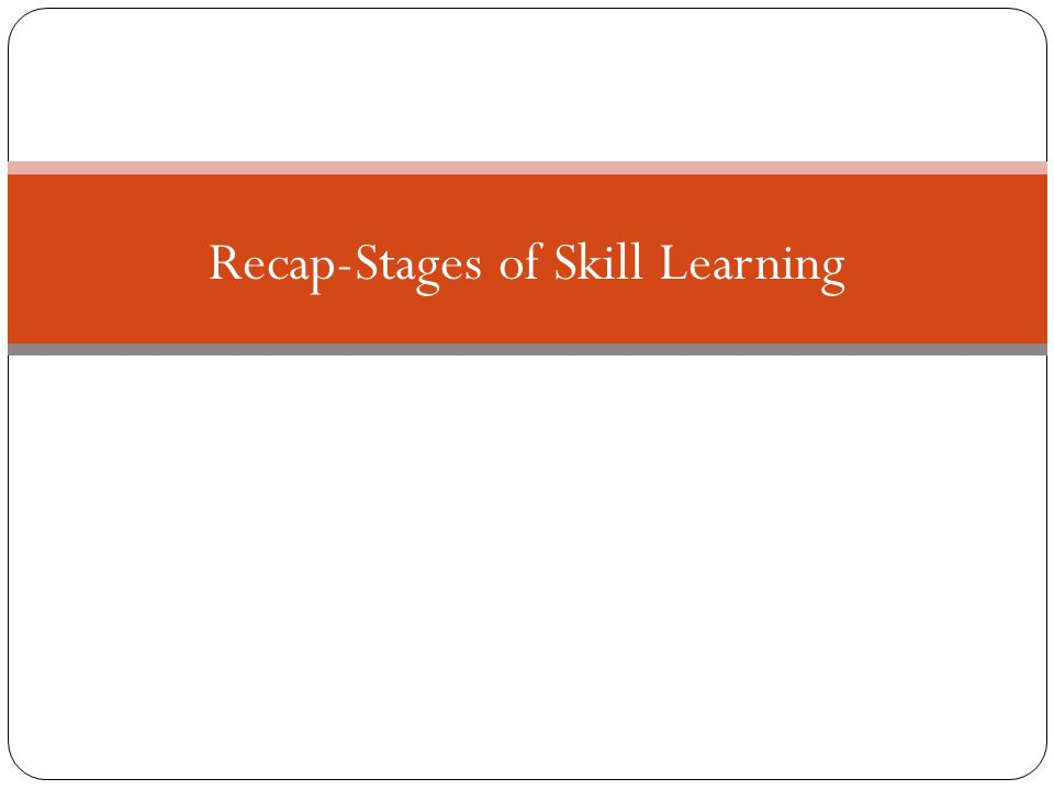 What are the three stages of skill learning? STAGES OF LEARNING Cognitive Associative Autonomous