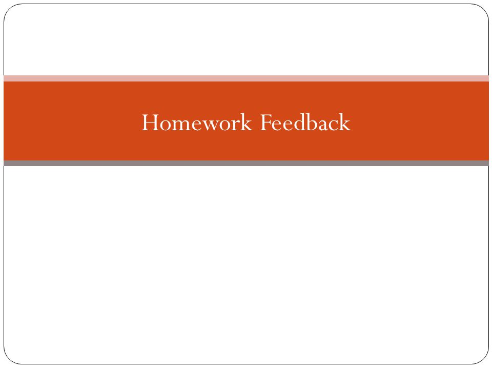 Homework feedback Reminder of Homework codes used in PE Excellent of the standard expected Satisfactory, some key content / information missing Unsatisfactory, not of the level required – MUST REDO If you are unsure about Homework come at lunch time or after school and ask!