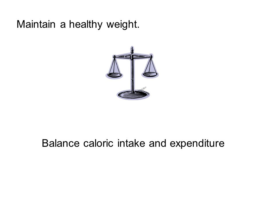 Maintain a healthy weight. Balance caloric intake and expenditure