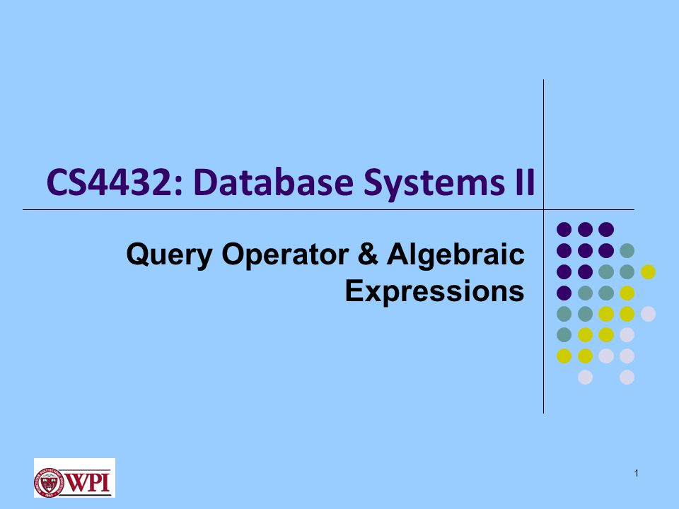 CS4432: Database Systems II Query Operator & Algebraic Expressions 1