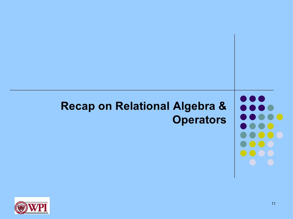 Recap on Relational Algebra & Operators 11