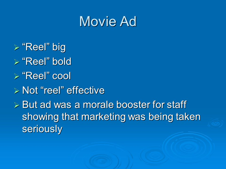 Movie Ad  Reel big  Reel bold  Reel cool  Not reel effective  But ad was a morale booster for staff showing that marketing was being taken seriously