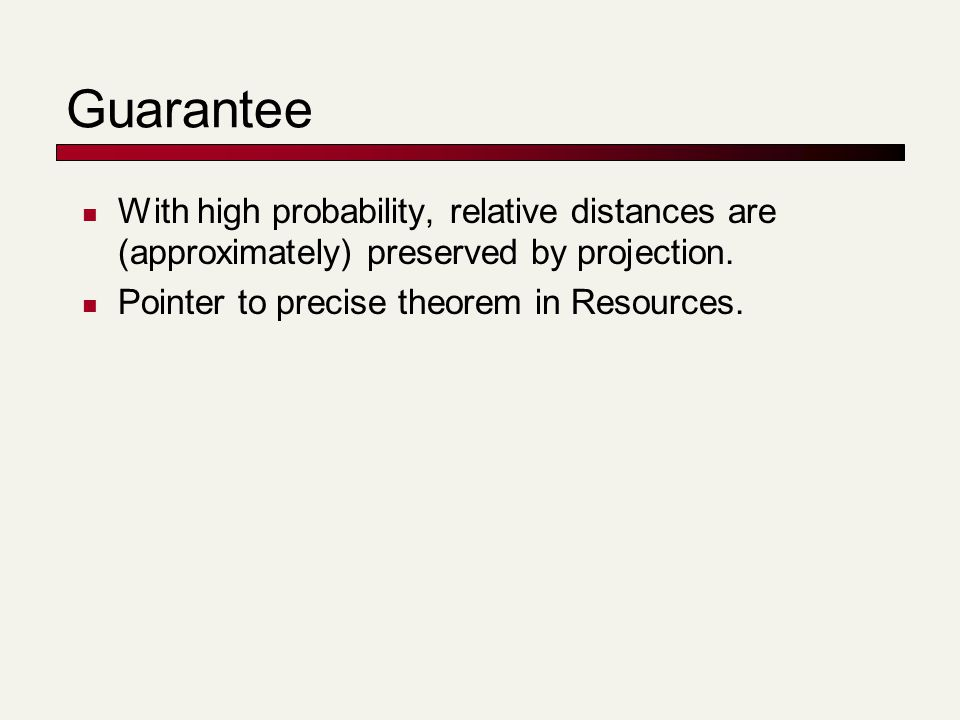 Guarantee With high probability, relative distances are (approximately) preserved by projection.