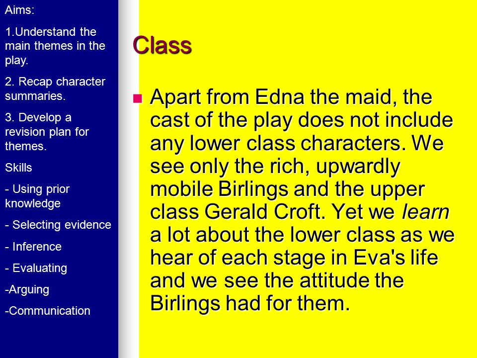 Class Apart from Edna the maid, the cast of the play does not include any lower class characters.