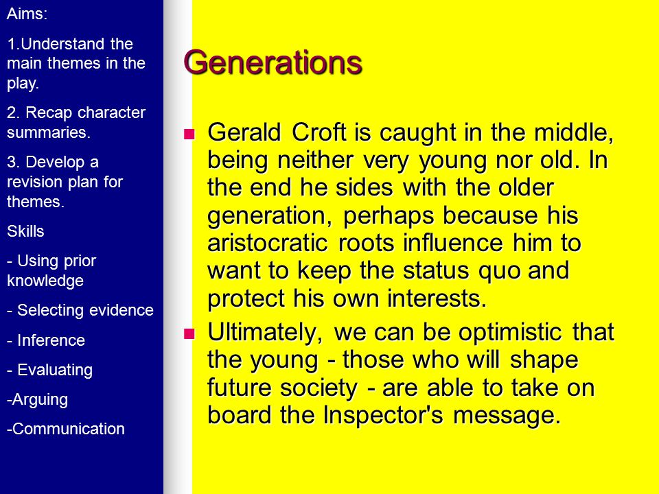 Generations Gerald Croft is caught in the middle, being neither very young nor old. In the end he sides with the older generation, perhaps because his