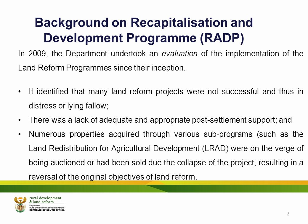 In 2009, the Department undertook an evaluation of the implementation of the Land Reform Programmes since their inception.
