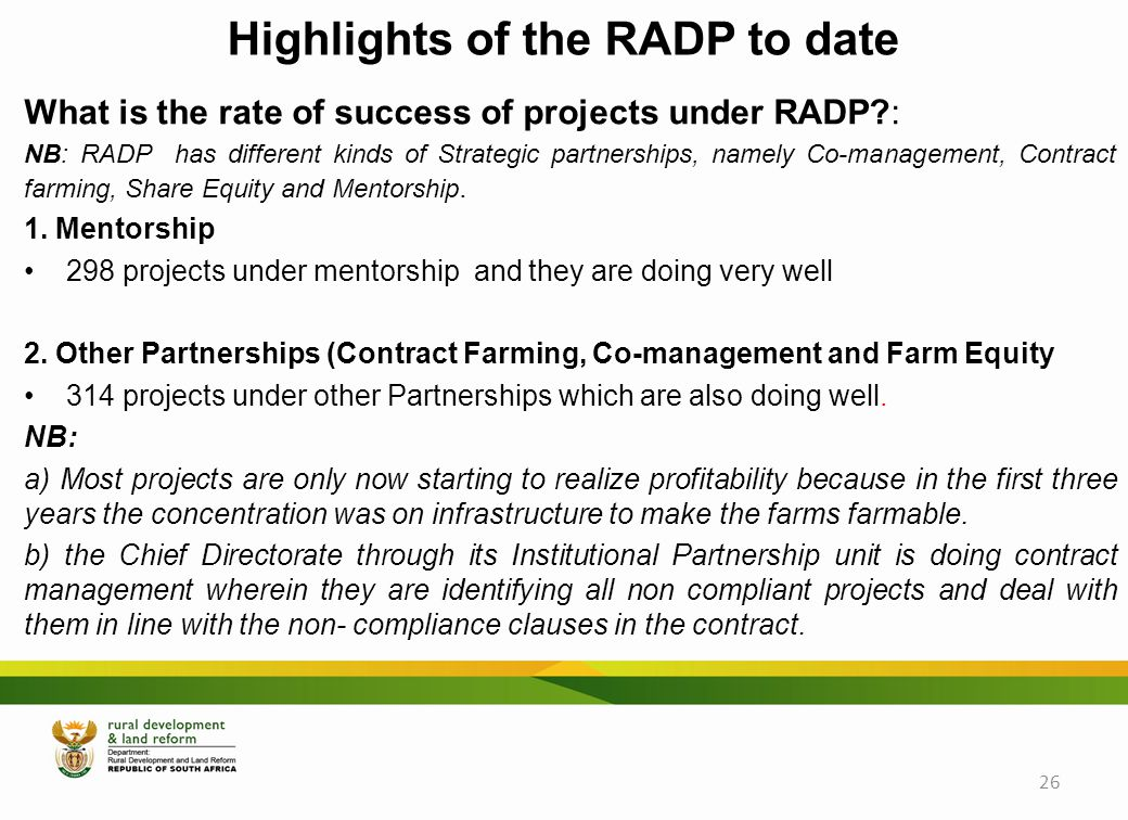Highlights of the RADP to date What is the rate of success of projects under RADP : NB: RADP has different kinds of Strategic partnerships, namely Co-management, Contract farming, Share Equity and Mentorship.