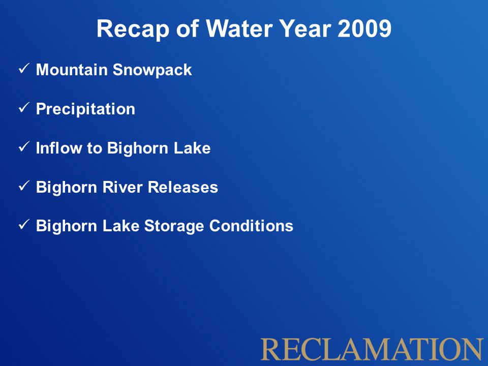 Mountain Snowpack Precipitation Inflow to Bighorn Lake Bighorn River Releases Bighorn Lake Storage Conditions Recap of Water Year 2009