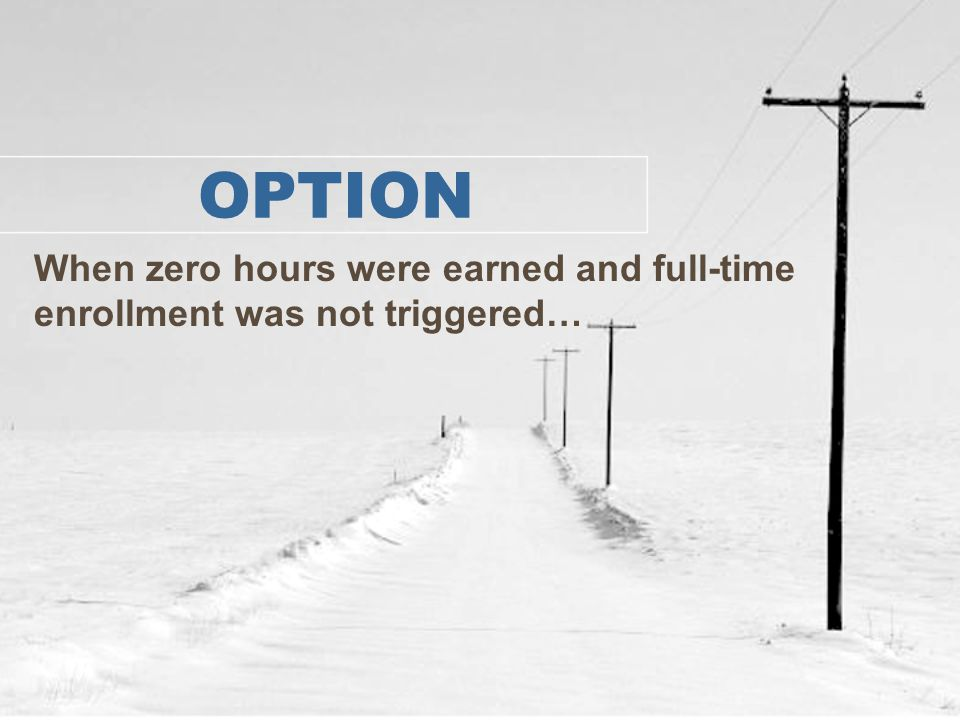 OPTION When zero hours were earned and full-time enrollment was not triggered…