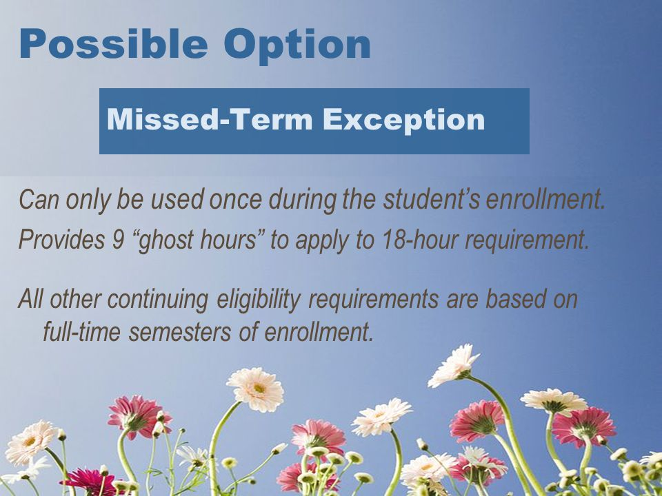 Possible Option Missed-Term Exception Can only be used once during the student's enrollment.