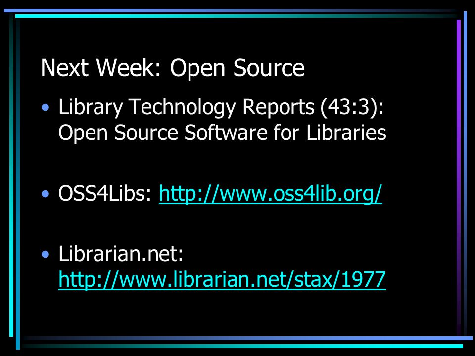 Next Week: Open Source Library Technology Reports (43:3): Open Source Software for Libraries OSS4Libs: http://www.oss4lib.org/http://www.oss4lib.org/ Librarian.net: http://www.librarian.net/stax/1977 http://www.librarian.net/stax/1977