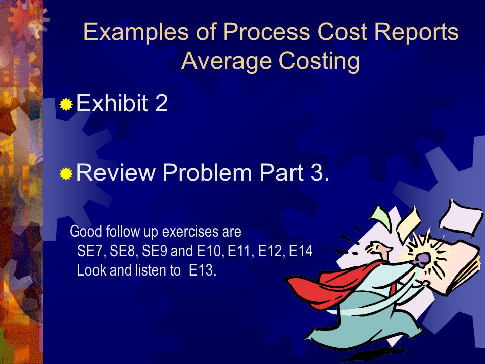 Examples of Process Cost Reports Average Costing  Exhibit 2  Review Problem Part 3.