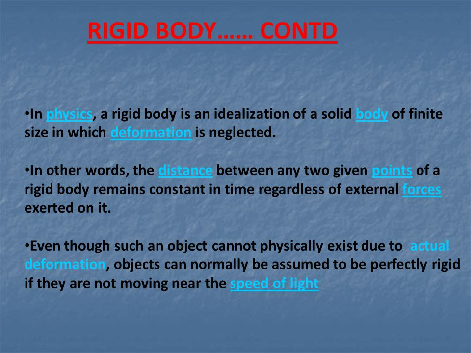In physics, a rigid body is an idealization of a solid body of finite size in which deformation is neglected.physicsbodydeformation In other words, th