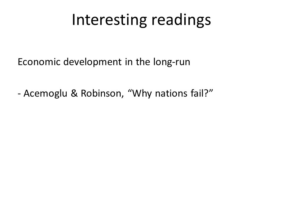 Interesting readings Economic development in the long-run - Acemoglu & Robinson, Why nations fail?
