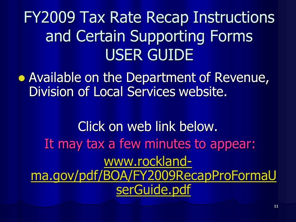 11 FY2009 Tax Rate Recap Instructions and Certain Supporting Forms USER GUIDE Available on the Department of Revenue, Division of Local Services website.