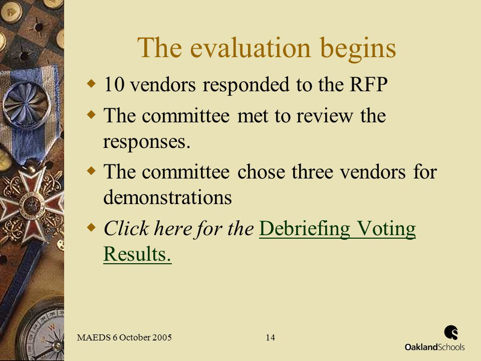 MAEDS 6 October 200514 The evaluation begins  10 vendors responded to the RFP  The committee met to review the responses.