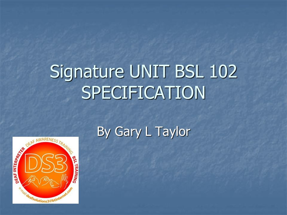 Signature UNIT BSL 102 SPECIFICATION By Gary L Taylor
