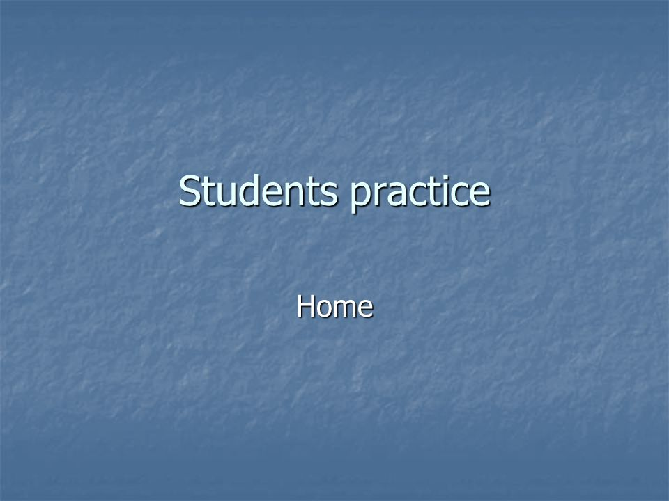 Students practice Home