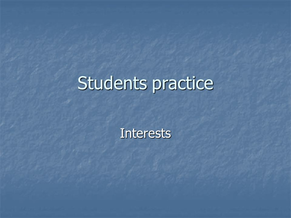 Students practice Interests