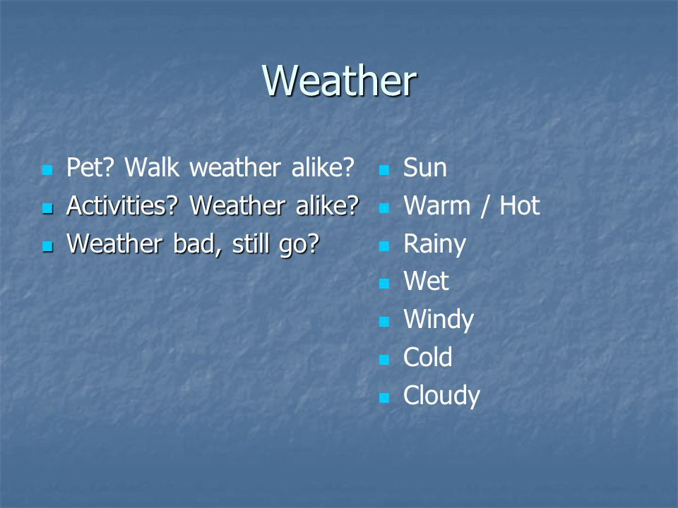 Weather Pet.Walk weather alike. Activities. Weather alike.