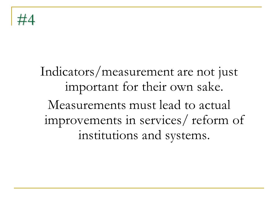 #4 Indicators/measurement are not just important for their own sake.