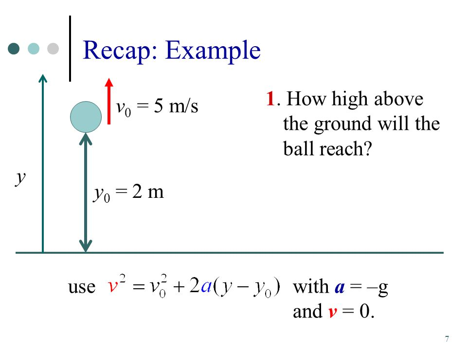 8 Recap: Example Use 2.How long does it take the ball to reach the ground.