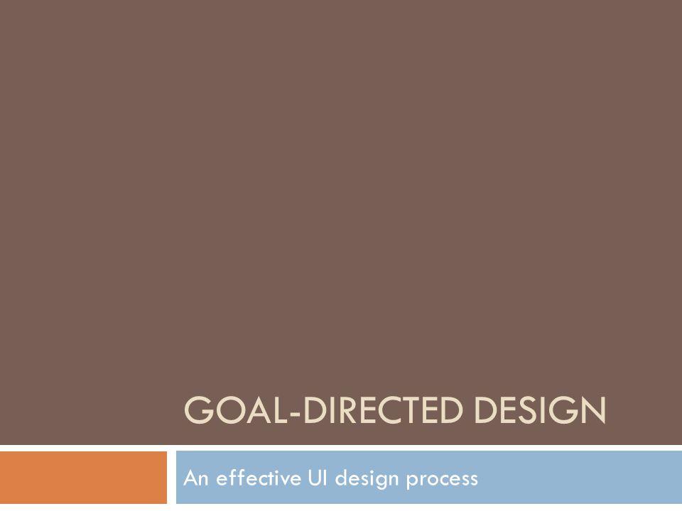 GOAL-DIRECTED DESIGN An effective UI design process