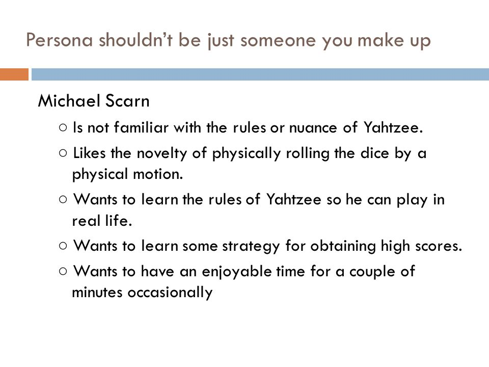 Persona shouldn't be just someone you make up Michael Scarn ○ Is not familiar with the rules or nuance of Yahtzee.