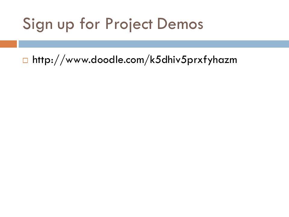 Sign up for Project Demos  http://www.doodle.com/k5dhiv5prxfyhazm