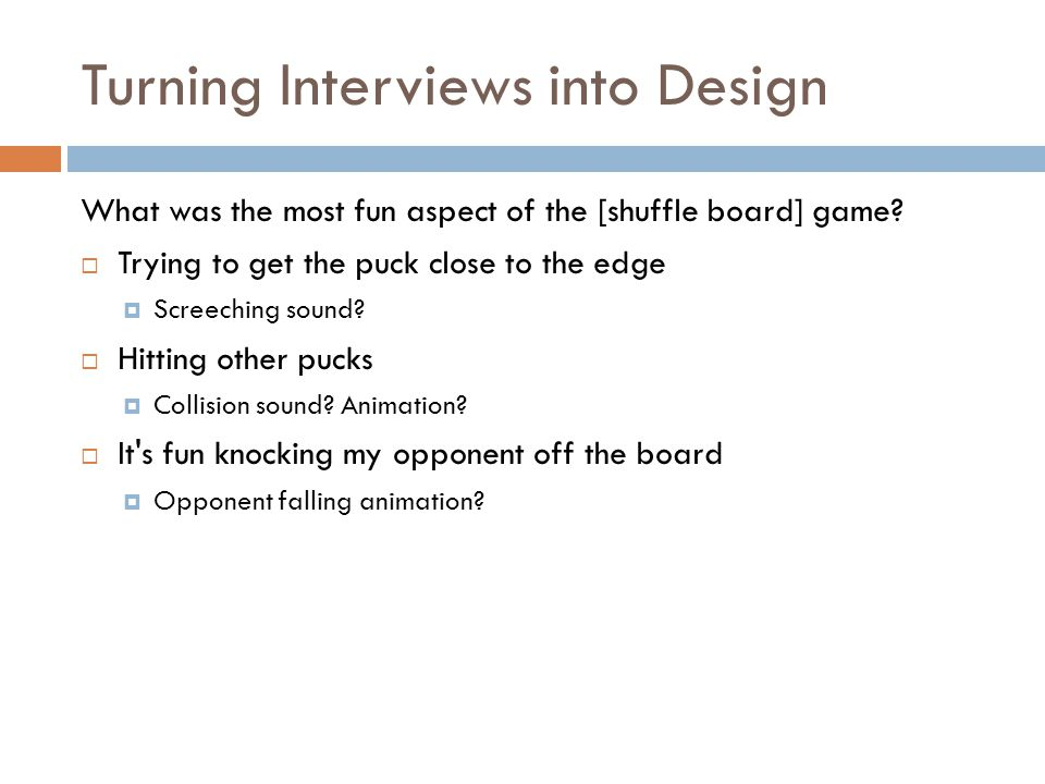 Turning Interviews Into Design - 2 What part of shuffle board are boring/do you dislike the most, and why.