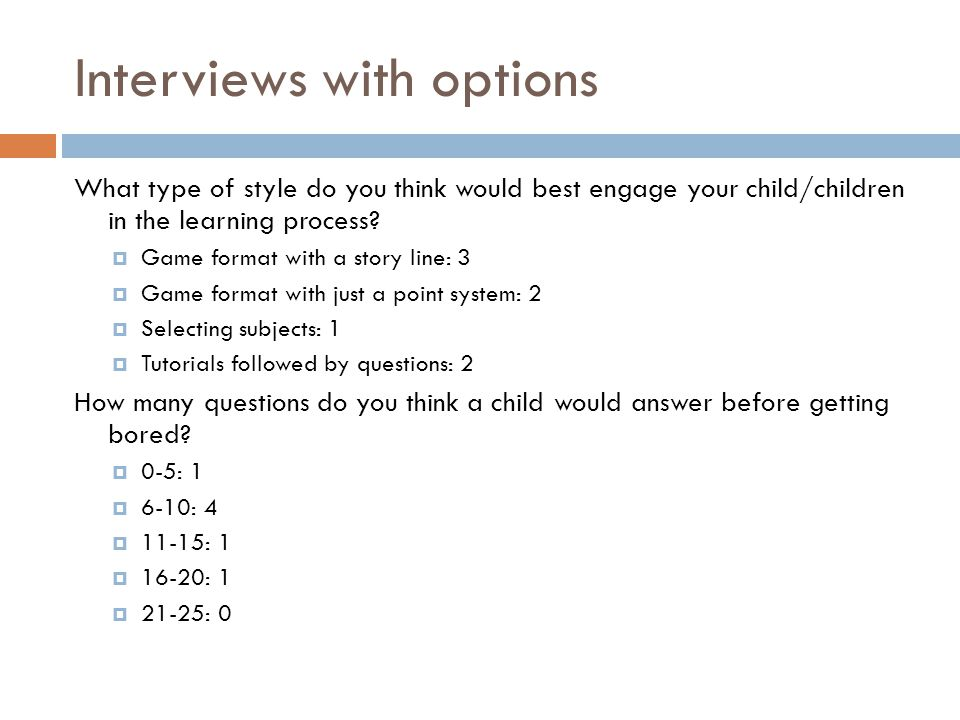 Interviews with options What type of style do you think would best engage your child/children in the learning process.