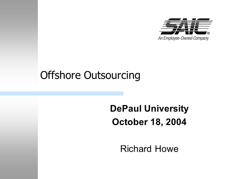 Offshore Outsourcing DePaul University October 18, 2004 Richard Howe