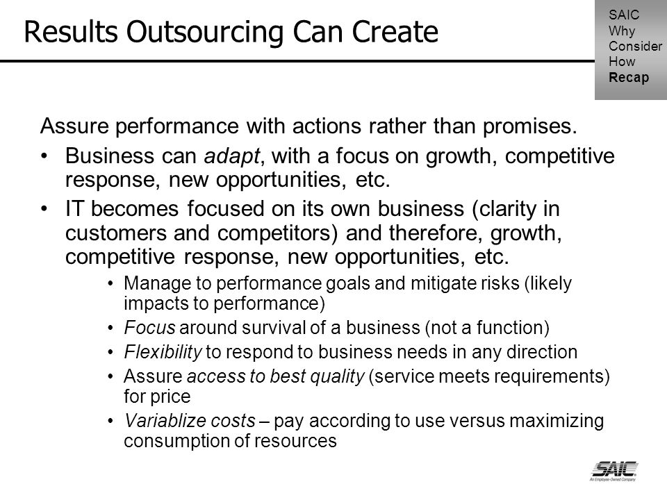Results Outsourcing Can Create Assure performance with actions rather than promises. Business can adapt, with a focus on growth, competitive response,