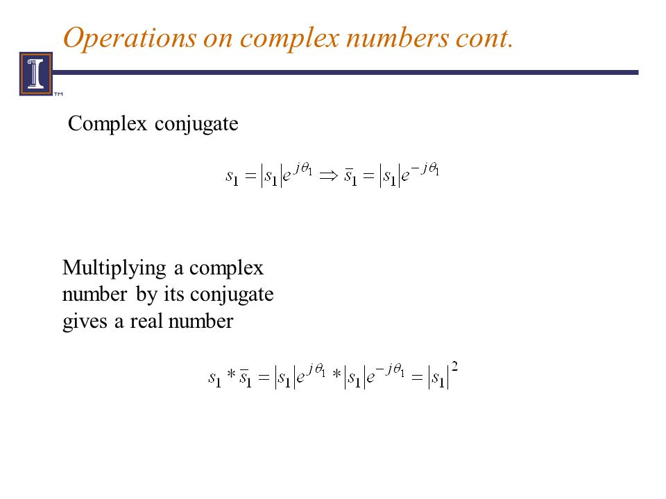 Operations on complex numbers cont. Complex conjugate Multiplying a complex number by its conjugate gives a real number