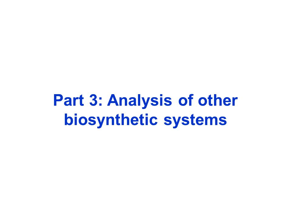 Part 3: Analysis of other biosynthetic systems