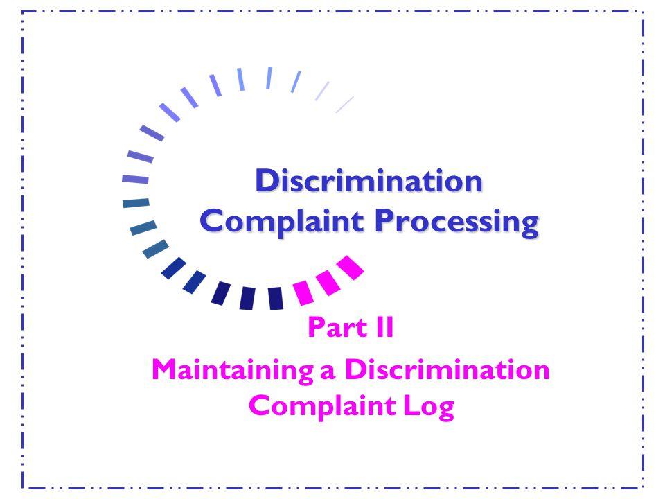 Discrimination Complaint Processing Part II Maintaining a Discrimination Complaint Log