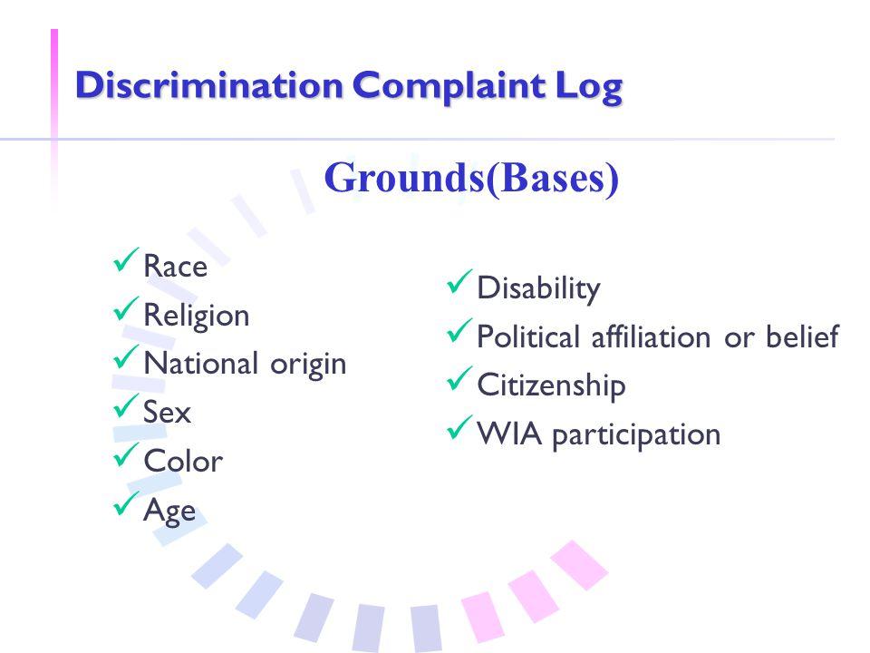 Discrimination Complaint Log Race Religion National origin Sex Color Age Disability Political affiliation or belief Citizenship WIA participation Grounds(Bases)