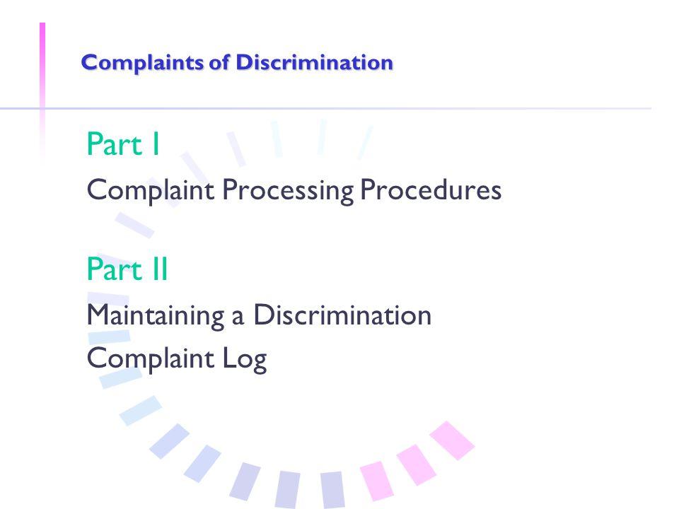 Complaints of Discrimination Part I Complaint Processing Procedures Part II Maintaining a Discrimination Complaint Log