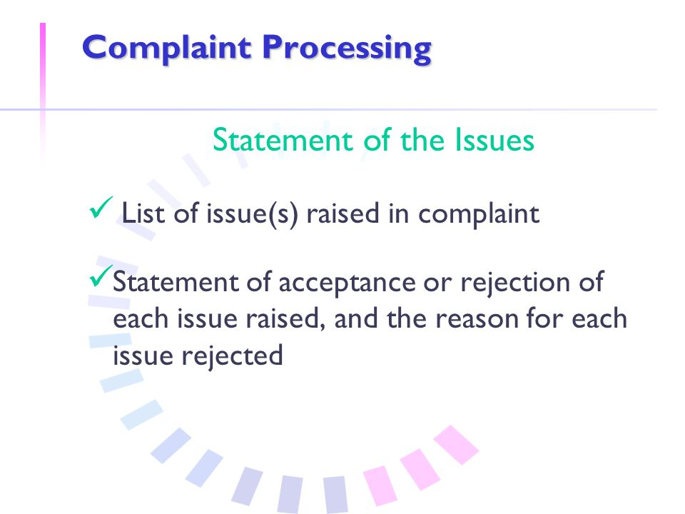 Complaint Processing Statement of the Issues List of issue(s) raised in complaint Statement of acceptance or rejection of each issue raised, and the reason for each issue rejected