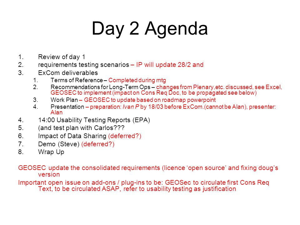Day 2 Agenda 1.Review of day 1 2.requirements testing scenarios – IP will update 28/2 and 3.ExCom deliverables 1.Terms of Reference – Completed during mtg 2.Recommendations for Long-Term Ops – changes from Plenary,etc.