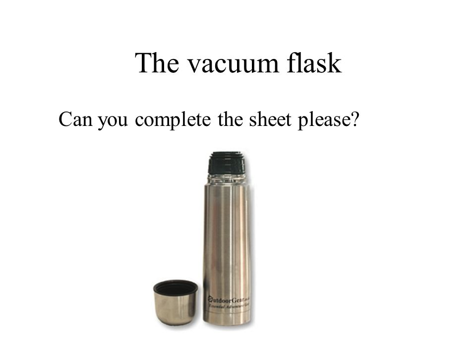 The vacuum flask Can you complete the sheet please?