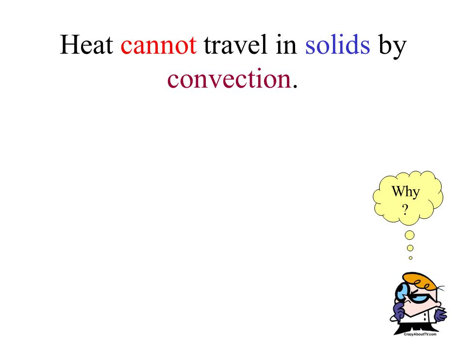 Heat cannot travel in solids by convection. Why ?