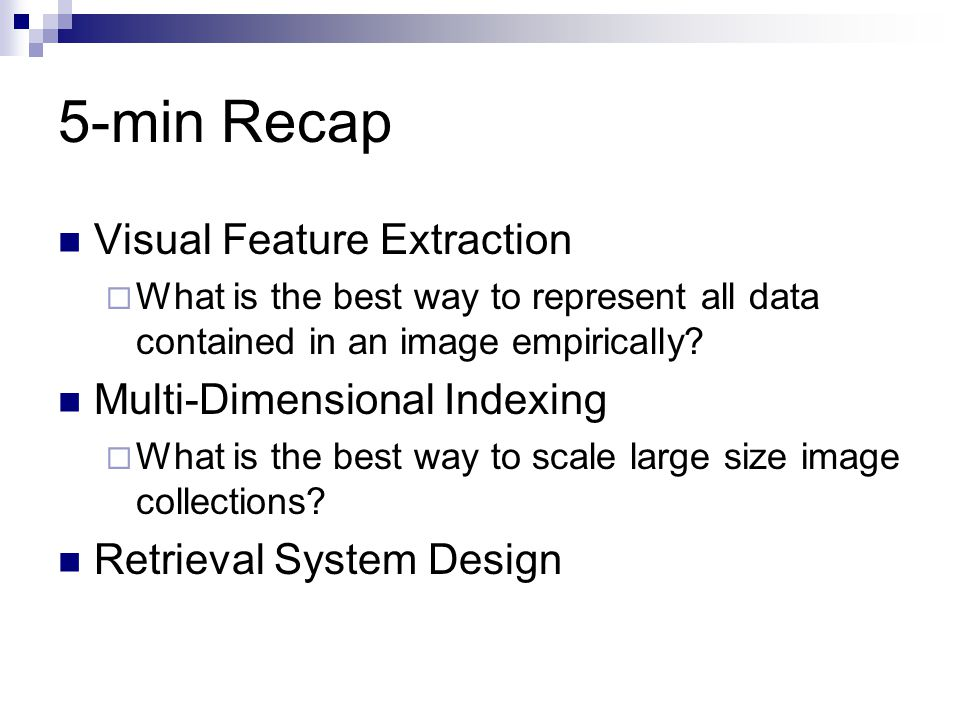 5-min Recap Visual Feature Extraction  What is the best way to represent all data contained in an image empirically.