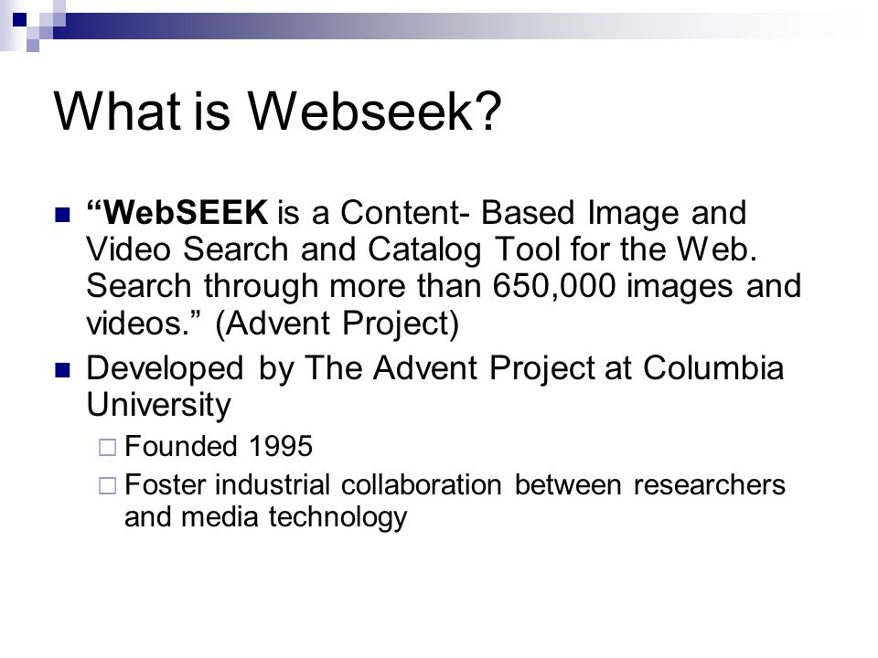 What is Webseek. WebSEEK is a Content- Based Image and Video Search and Catalog Tool for the Web.